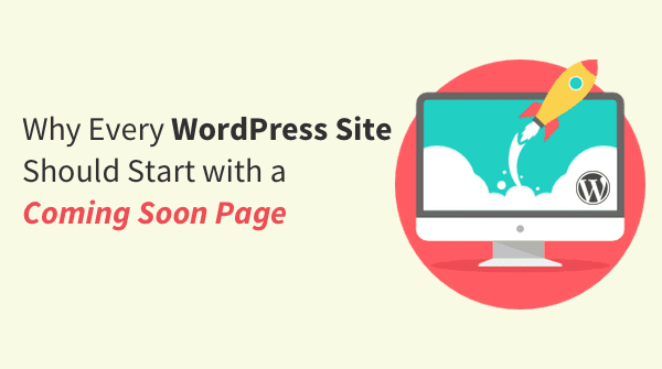 Why Every WordPress Site Should Start with a Coming Soon Page